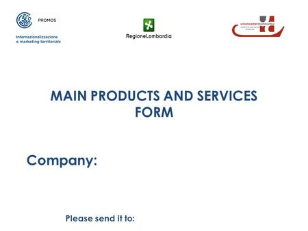 MAIN PRODUCTS AND SERVICES FORM Company: Please send it to: