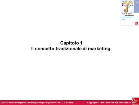Market-driven management. Marketing strategico e operativo 7/ed – J.J. LambinCopyright © 2016 – McGraw-Hill Education srl Capitolo 1 Il concetto tradizionale.