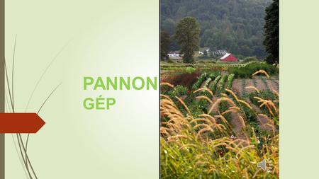 PANNON GÉP PANNON GÉP KFT Production of agricoltural tools and equipments since 1990. Our company is distinguished for the use of high quality material.