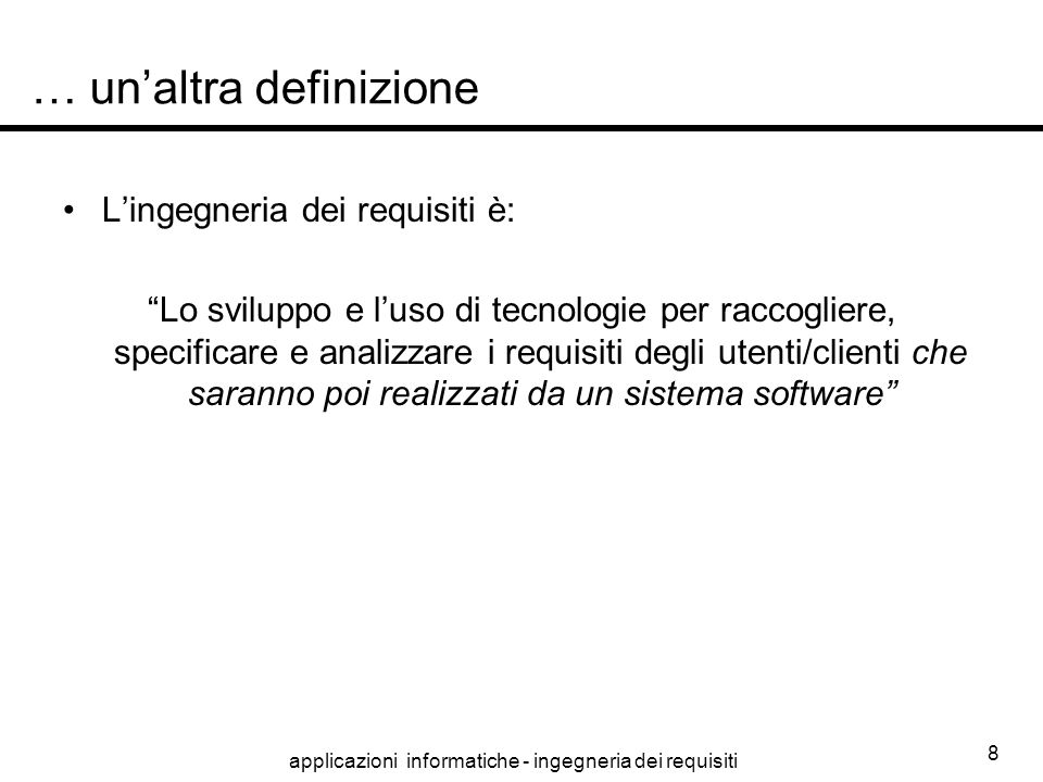 applicazioni informatiche - ingegneria dei requisiti 9 Fred Brook's The most difficult part of building a software system is to decide, precisely, what must be built.