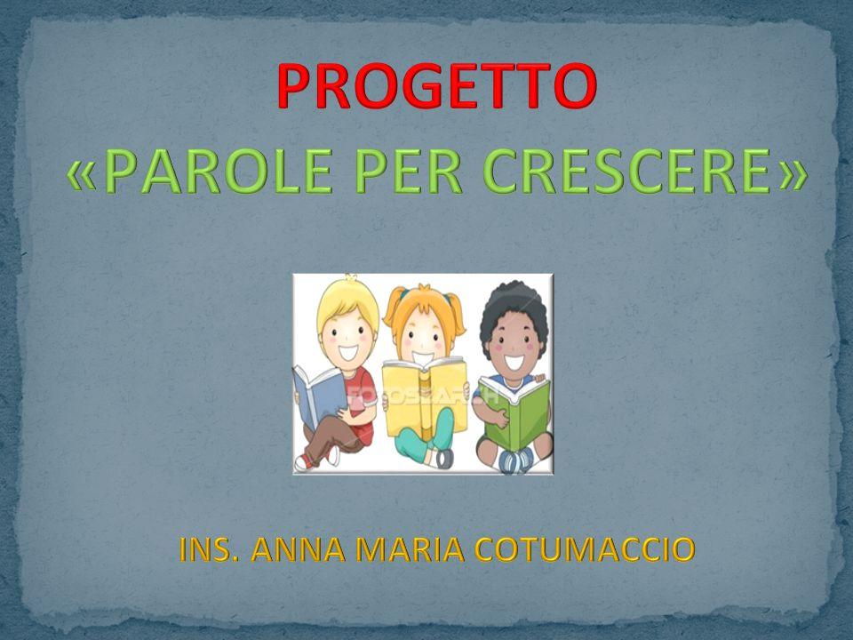 MOTIVAZIONE: il progetto nasce dalla individuazione di oggettive difficoltà linguistiche e comunicative rilevate in alcuni bambini di 4 anni.