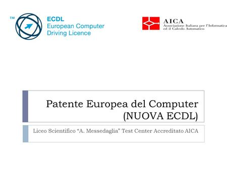 "Patente Europea del Computer (NUOVA ECDL) Liceo Scientifico ""A. Messedaglia"" Test Center Accreditato AICA."
