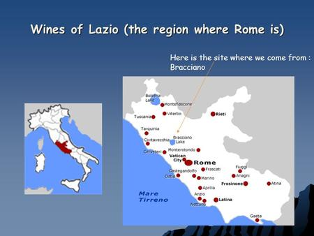 Wines of Lazio (the region where Rome is) Here is the site where we come from : Bracciano.