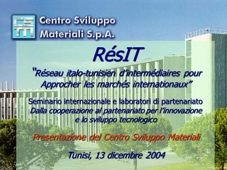 "This document is property of Centro Sviluppo Materiali SpA Any use, even if partial, should be agreed with Centro Sviluppo Materiali SpA RésIT "" Réseau."