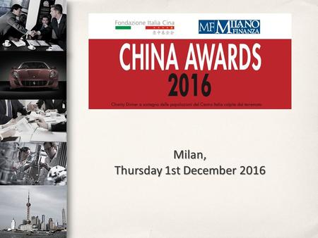 Milan, Thursday 1st December The China Awards is an awards giving ceremony for Italian companies that have best seized the opportunities of the.