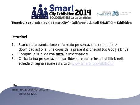 """Tecnologie e soluzioni per la Smart City"" - Call for solutions di SMART City Exhibition Istruzioni 1.Scarica la presentazione in formato presentazione."