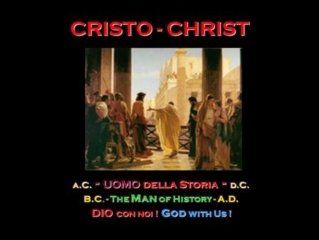 CRISTO - CHRIST a.C. a.C. - UOMO UOMO della Storia Storia - d.C. B.C. B.C. - The Man of History -A.D. DIO DIO con noi !God with Us !