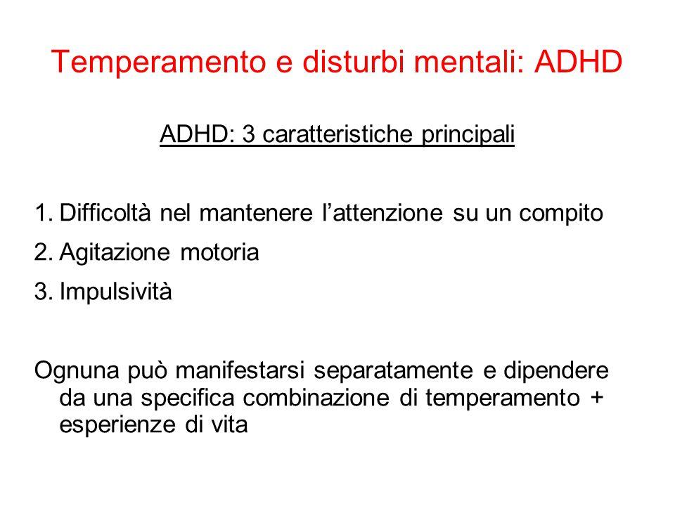 Temperamento e disturbi mentali: ADHD Possibili correlati biologici Impulsività e irrequietezza >> aspetti temperamentali di reattività/attività (dopamina) Deficit attentivo >> aspetti temperamentali di regolazione (acetilcolina) NB.