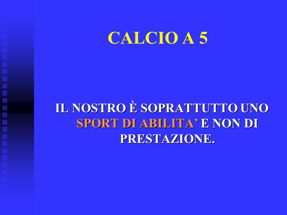 CALCIO A 5 IN QUESTO CD-ROM CI OCCUPEREMO PREVALENTEMENTE DI TECNICA E TATTICA.