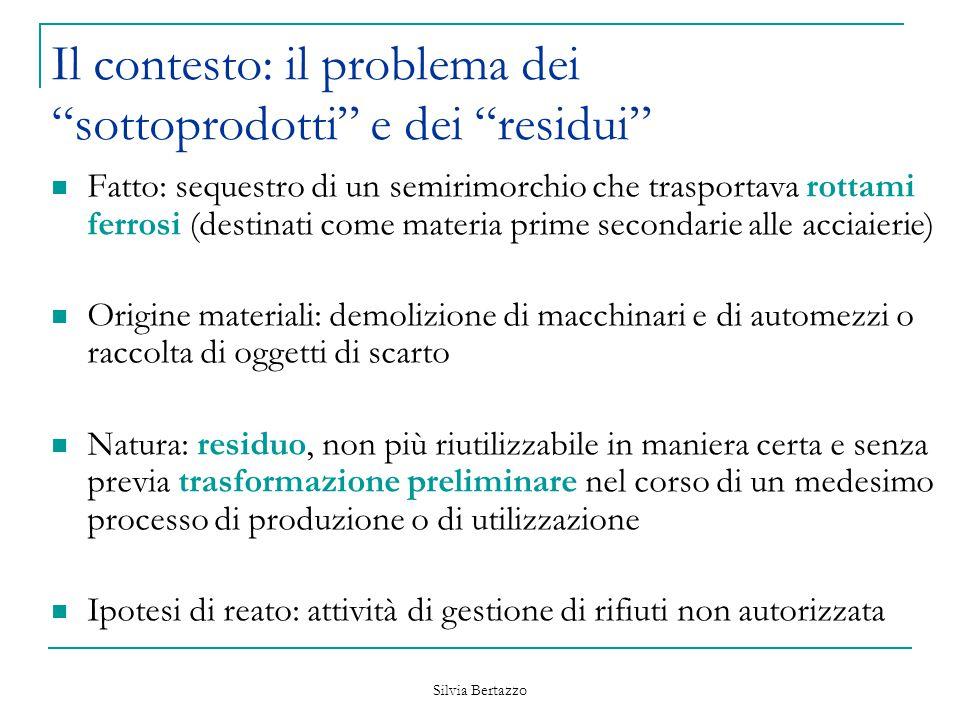 Silvia Bertazzo La qualifica di rifiuto I rottami ferrosi sono sostanze o materiali di cui i detentori si sono disfatti.
