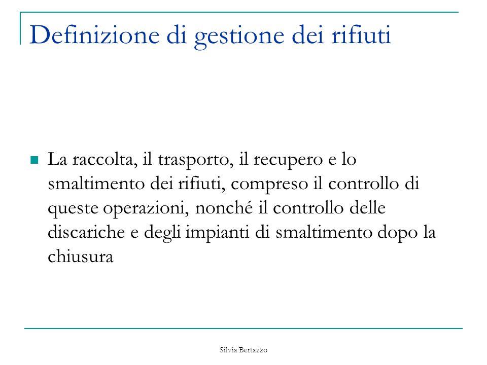 Silvia Bertazzo Definizione di rifiuto Sostanza od oggetto ricompresi in allegato e di cui il detentore si disfi, o abbia deciso di disfarsi, o abbia l'obbligo di disfarsi Riferimento: art.