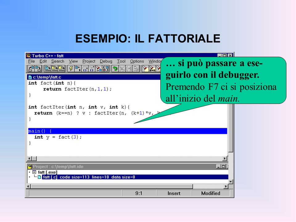 ESEMPIO: IL FATTORIALE Premendo ancora F7 ci si posiziona sulla prima istru- zione, pronti per eseguirla.