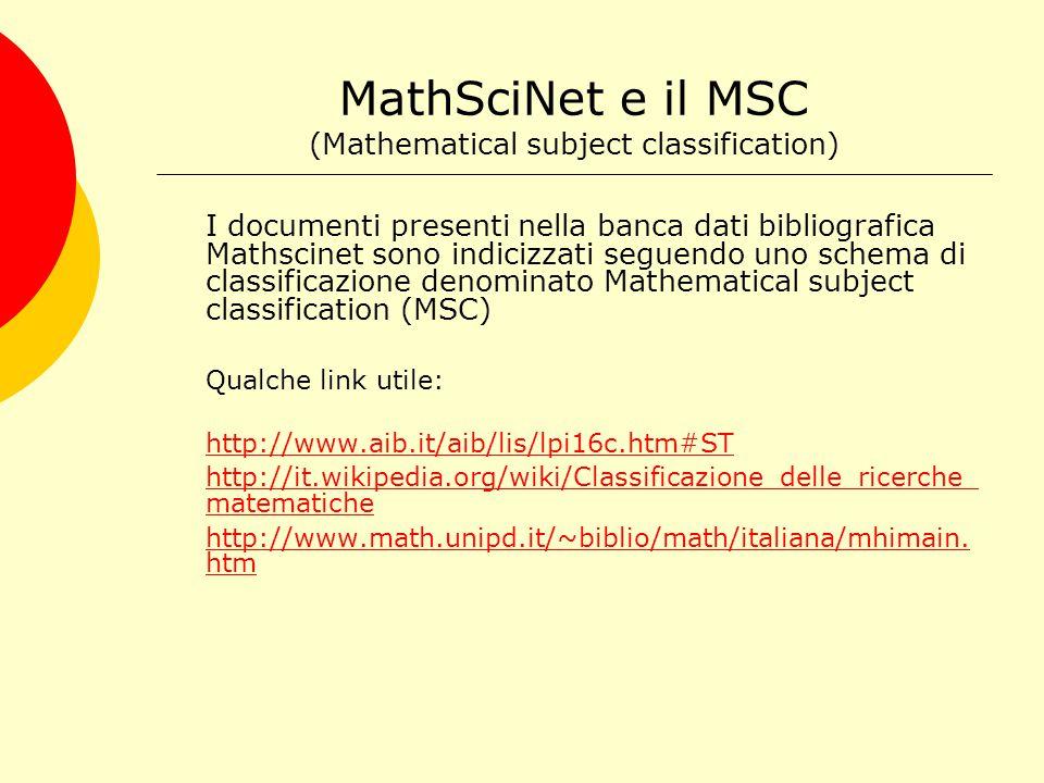 MathSciNet e il MSC (Mathematical subject classification) http://www.aib.it/aib/lis/lpi16c.htm#ST Pagina curata dall'AIB sulle classificazioni per le discipline tecnico scientifiche: fisica, informatica, matematica, statistica