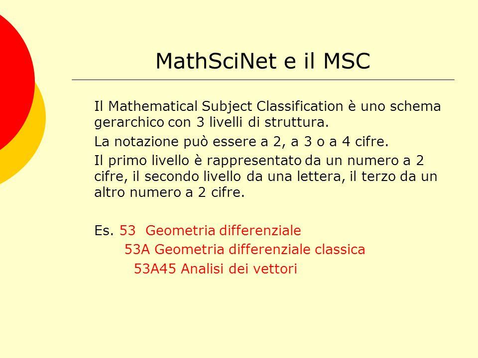 MathSciNet e il MSC Il Mathematical Subject Classification comprende attualmente 63 sezioni di primo livello, articolate in suddivisioni di secondo e di terzo livello.