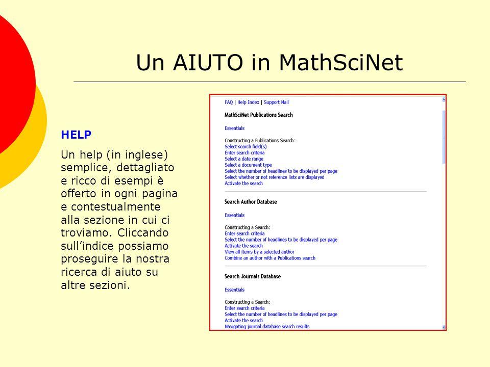 Un AIUTO in MathSciNet FAQ Le risposte a domande frequenti sono un altro tradizionale ausilio offerto anche da questa banca dati