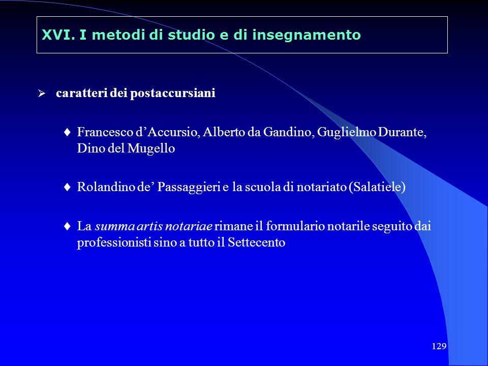 130 XVI.I metodi di studio e di insegnamento la letteratura della scuola dei Glossatori 1.