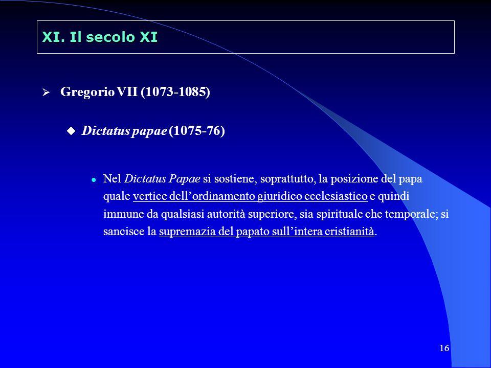 17 XI.Il secolo XI DICTATUS PAPAE 1.La Chiesa romana è stata fondata soltanto da Dio.