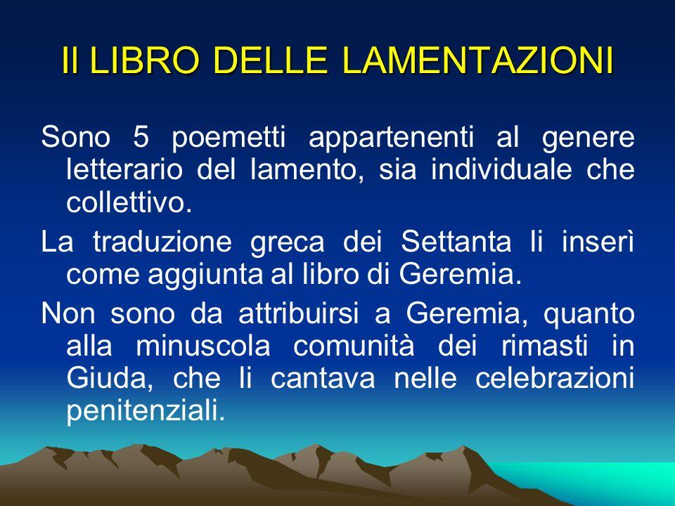 I cinque poemetti delle Lamentazioni ebbero origine dopo la distruzione di Gerusalemme, avvenuta nel 586 a.