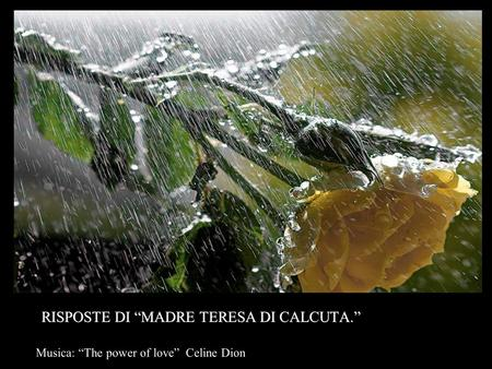 "Musica: ""The power of love"" Celine Dion RISPOSTE DI ""MADRE TERESA DI CALCUTA."" RISPOSTE DI ""MADRE TERESA DI CALCUTA."""