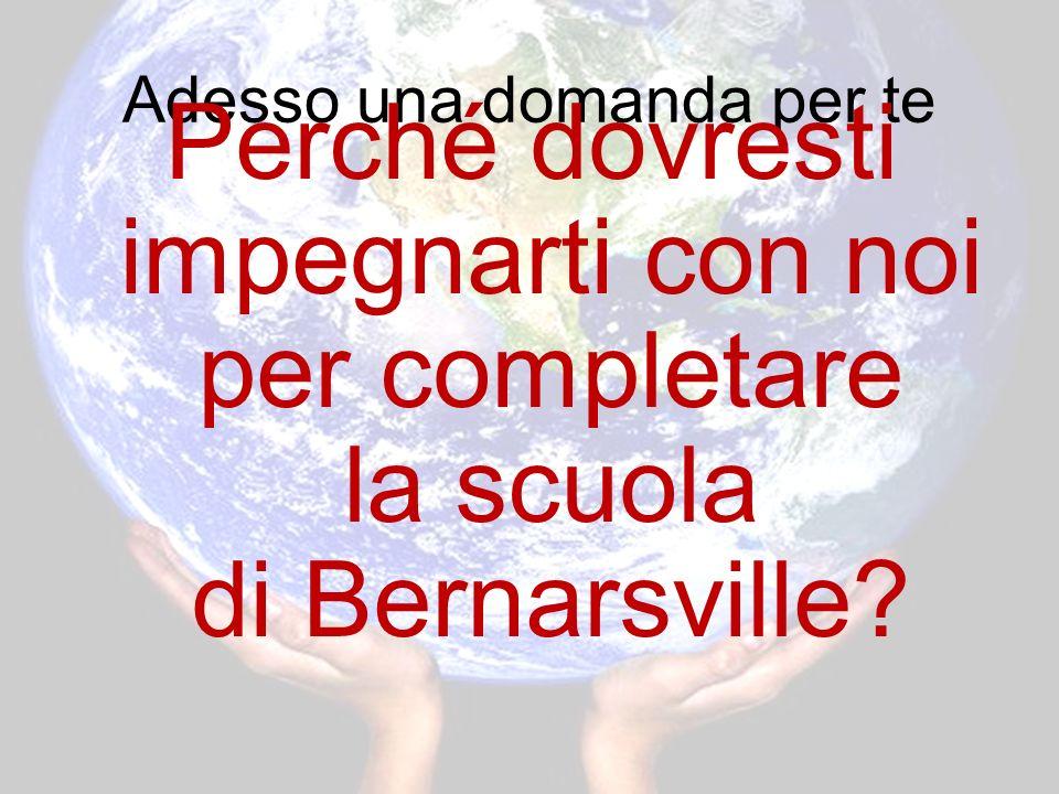 Adesso una domanda per te Perché dovresti impegnarti con noi per completare la scuola di Bernarsville?