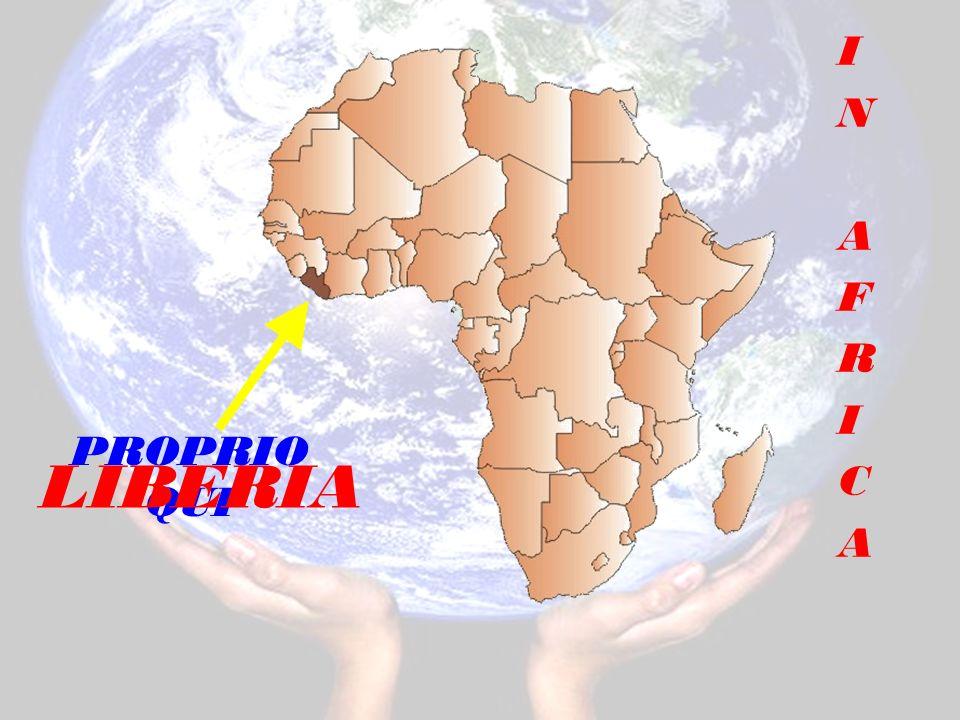 I N A F R I C A PROPRIO QUI LIBERIA