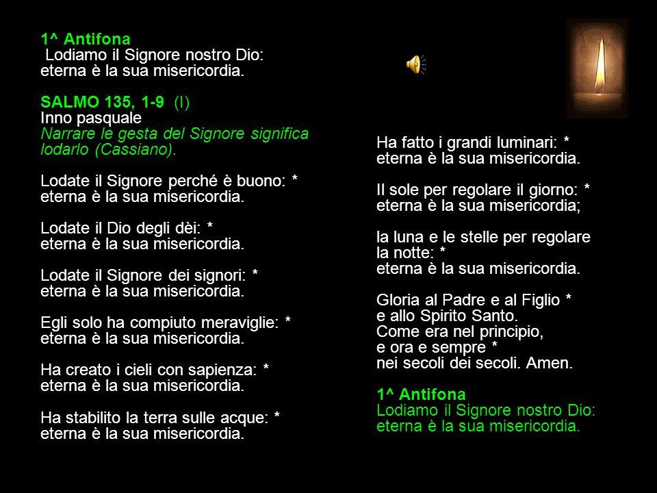 1^ Antifona Lodiamo il Signore nostro Dio: eterna è la sua misericordia.