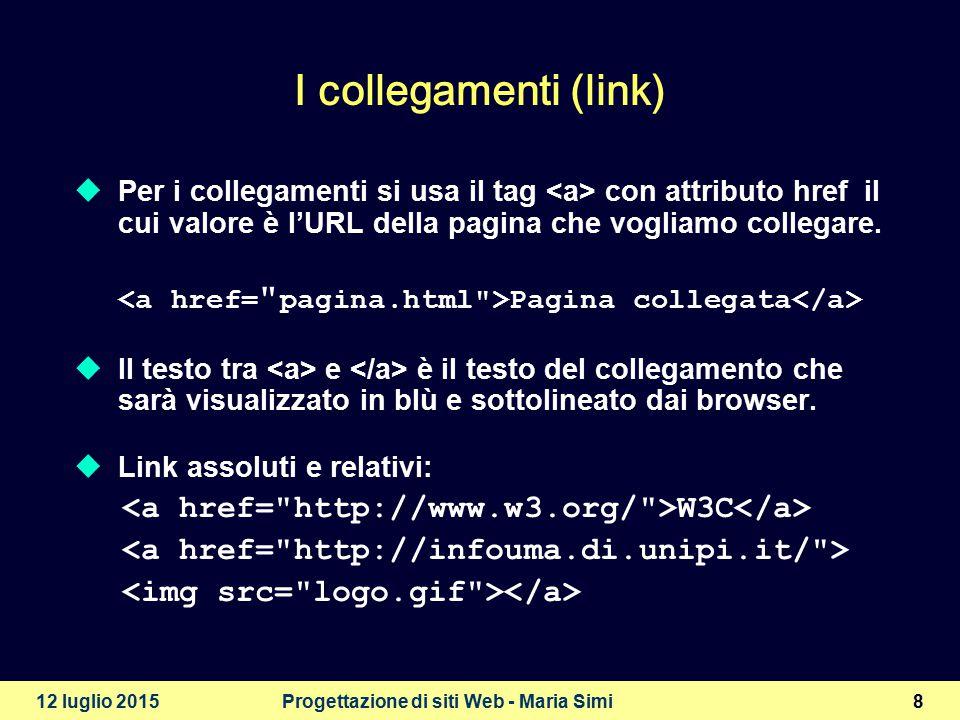 12 luglio 2015Progettazione di siti Web - Maria Simi9 Liste numerate e non il primo elemento della lista il secondo elemento il terzo elemento il primo elemento della lista il secondo elemento il terzo elemento