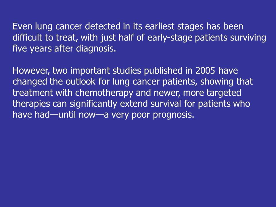 MAJOR ADVANCES Definitive Study Demonstrates Effectiveness of Adjuvant Chemotherapy for Early-stage Lung Cancer Until now, questions have persisted about the benefit of adjuvant chemotherapy in the treatment of non-small cell lung cancer (NSCLC).