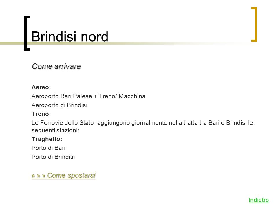 Brindisi nord Dormire 5 stelle: 4 stelle: 3 stelle: 2 stelle: 1 stella: Bed and Breakfast Camping: Indietro