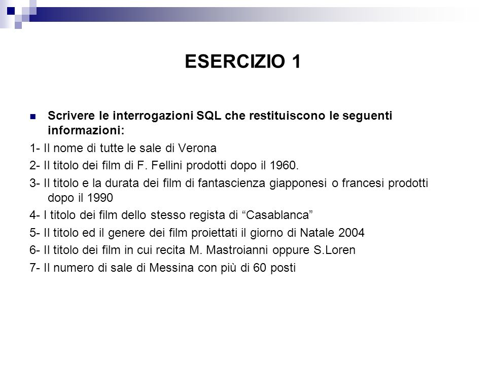 ESERCIZIO 1 1- Il nome di tutte le sale di Verona SELECT s.Nome FROM Sale s WHERE s.Città = Pisa 2- Il titolo dei film di F.