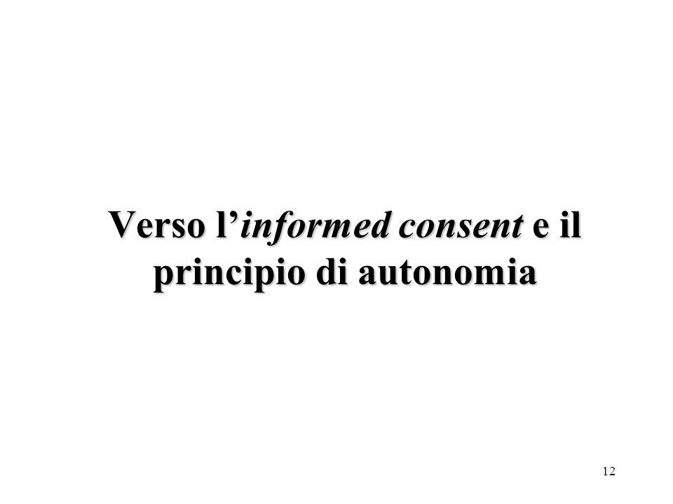 13 Principio di autonomia: oltre che una realtà fisica, luomo possiede anche una dimensione morale che gli permette di avere completa libertà di agire e di disporre della sua persona secondo la sua volontà.