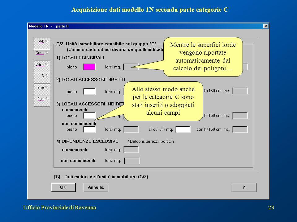 Ufficio Provinciale di Ravenna24 Acquisizione dati modello 1N A fine acquisizione vengono riportati i quadri del modello 1N prima parte compilati I quadri dei modelli 1N seconda parte E la consistenza in metri quadri calcolata automaticamente