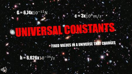 UNIVERSAL CONSTANTS FIXED VALUES IN A UNIVERSE THAT CHANGES.