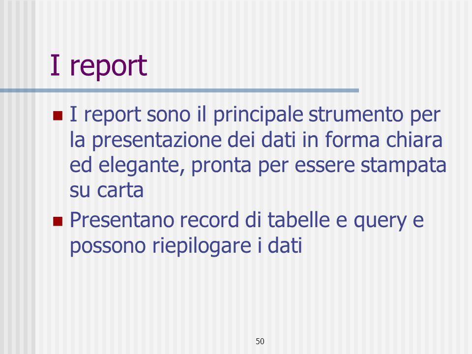 51 I report: creare un report …mediante una creazione guidata Selezionare la tabella o la query Selezionare i campi Analogamente per altre tabelle Scegliere in base a quale tabelle visualizzare i dati Scegliere il campo in base al quale visualizzare le informazioni Scegliere il tipo di ordinamento Definire il layout, lo stile ed il titolo