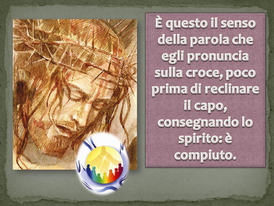Con questo verbo Gesù esprime la consapevolezza di avere portato a compimento la sua missione.