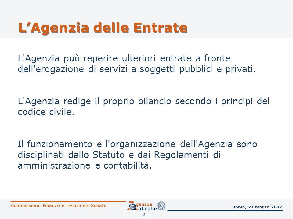 7 LAgenzia delle Entrate L Agenzia ha un Comitato di gestione che delibera in materia di Statuto e Regolamenti atti generali che regolano il funzionamento dell Agenzia piani aziendali budget e bilancio scelte strategiche aziendali Commissione Finanze e Tesoro del Senato Roma, 21 marzo 2007