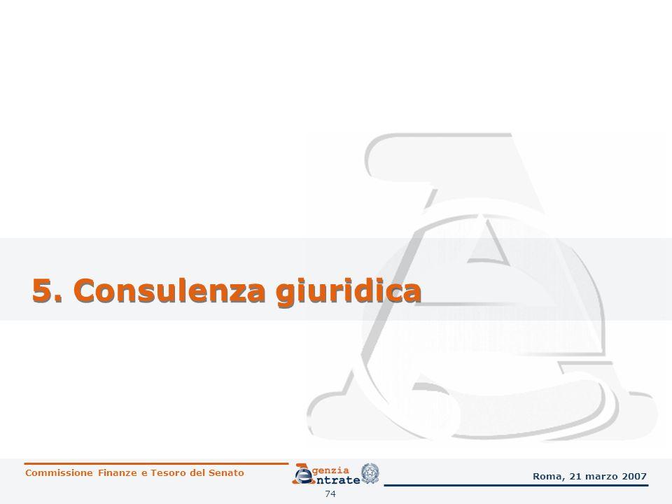 75 Consulenza giuridica Commissione Finanze e Tesoro del Senato Roma, 21 marzo 2007 Interpretazione e consulenza giuridica Esigenze da assolvere: affermare la legalità dellazione amministrativa incrementare il livello di adesione spontanea allobbligazione tributaria.