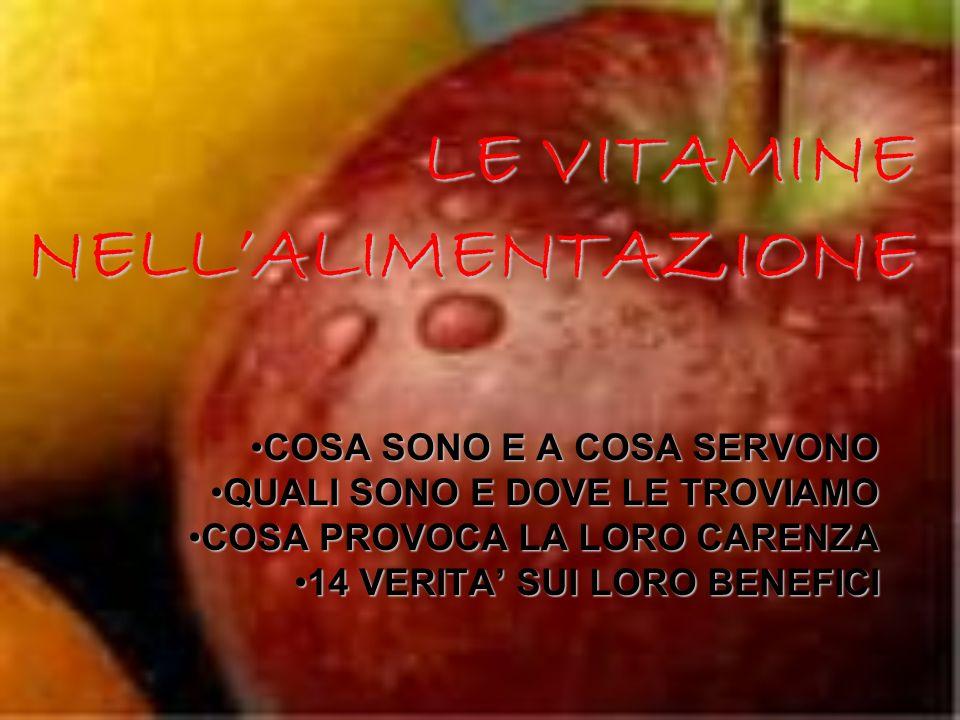 COSA SONO E A COSA SERVONO Le vitamine sono nutrienti essenziali allorganismo: non sono ottenibili per via metabolica ma devono essere necessariamente introdotte con gli alimenti.