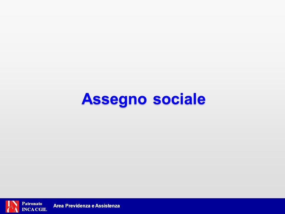 Patronato INCA CGIL Dal 2018 il requisito anagrafico per il conseguimento dellassegno sociale e dellassegno sociale derivante da invalidità civile è incrementato di 1 anno 58 Area Previdenza e Assistenza (Art.