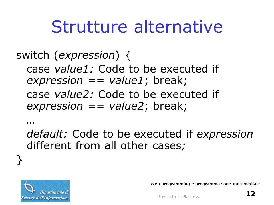 Università La Sapienza Web programming e programmazione multimediale 13 Array Inizializzazione $arrayName[key] = value; Accesso $variable = $ arrayName[key] Chiavi possono essere numeri o stringhe (numerici o associativi)