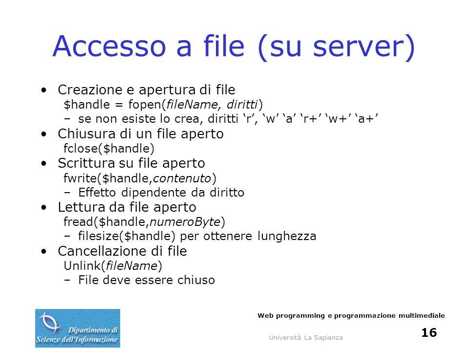 Università La Sapienza Web programming e programmazione multimediale 17 Uploading di file Nel documento HTML Choose a file to upload: