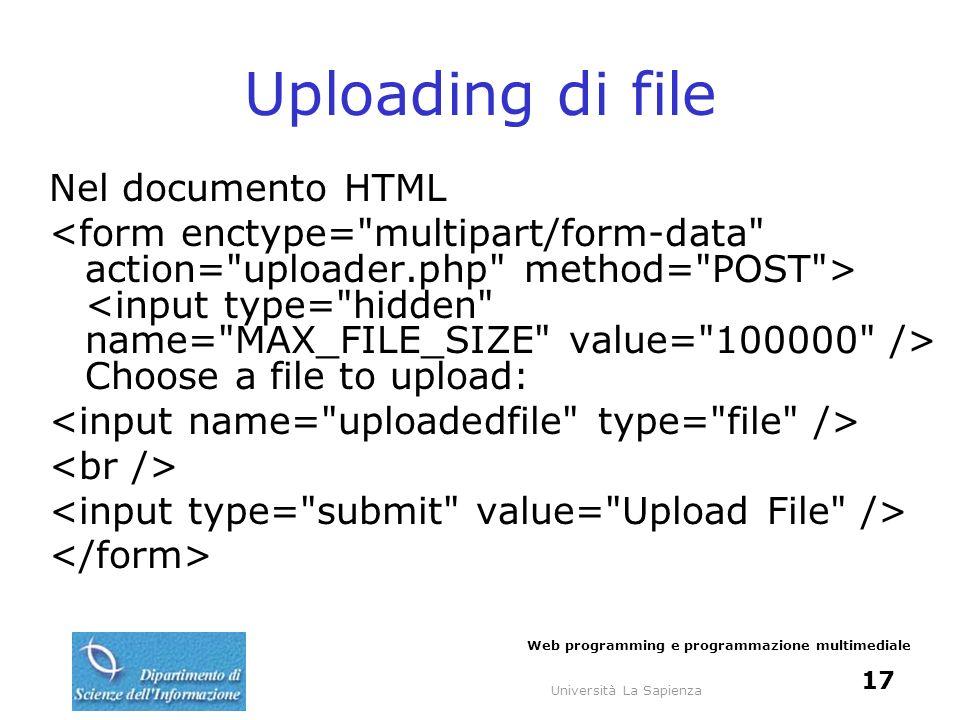 Università La Sapienza Web programming e programmazione multimediale 18 Uploading di file Nel programma PHP $target_path = uploads/ ; $target_path = $target_path.