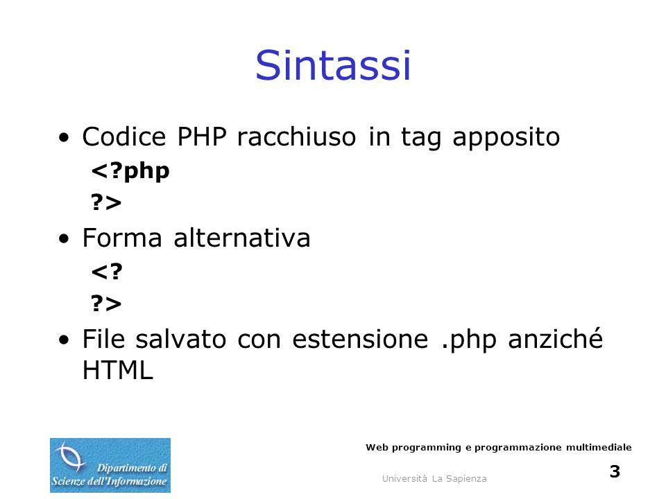 Università La Sapienza Web programming e programmazione multimediale 4 Esempio helloWorld.php My First PHP Page