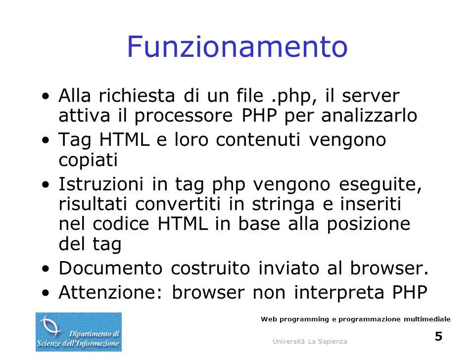 Università La Sapienza Web programming e programmazione multimediale 6 Variabili Nomi prefissati da $, sia in definizione sia in uso.