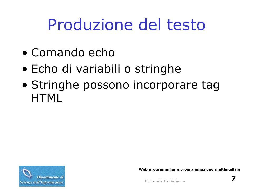 Università La Sapienza Web programming e programmazione multimediale 8 Variabili e stringhe Concatenazione di stringhe attraverso operatore.