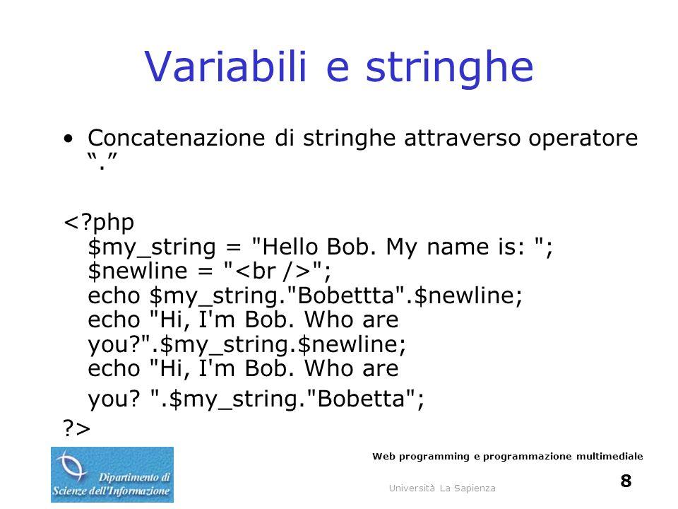Università La Sapienza Web programming e programmazione multimediale 9 Operatori Aritmetici Confronto Logici Assegnamento Concatenazione di stringhe