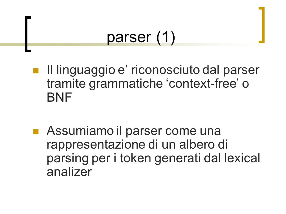 Parser (2) Grammatica program opt_sub mainp opt_sub opt_sub ε   sub id ( listargs ) statement opt_sub mainp main ( ) statement statement { statement }  ε statement write ( id ) ; statement $ id ( listargs ) ; Programma sub out(a) { write(a); } main() { $out(1); }