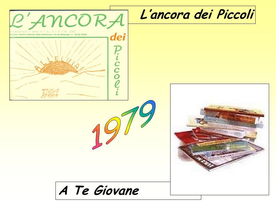 1979 Linee della nuova impostazione 1980 Corso per malati psichici 1981 Convegno per giovani Leader 1983 Settore adolescenti
