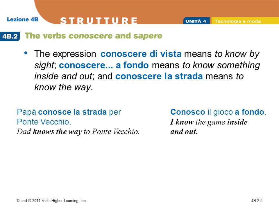 © and ® 2011 Vista Higher Learning, Inc.4B.2-6 Riconoscere (To recognize) follows the same conjugation pattern as conoscere.