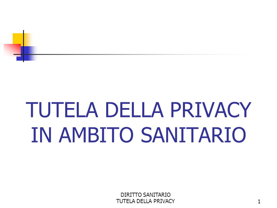 DIRITTO SANITARIO TUTELA DELLA PRIVACY2 PRIVACY segretezza, vita privata, intimità, riserbo riservatezza Diritto tutelato dalla legge